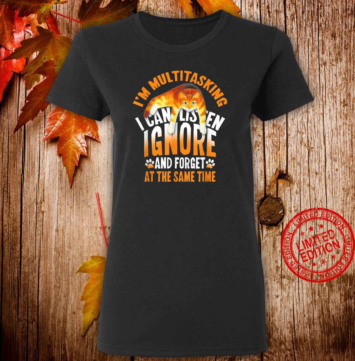 I'M MULTITASKING I CAN LISTEN IGNORE FORGET THE SAME TIME Shirt ladies tee