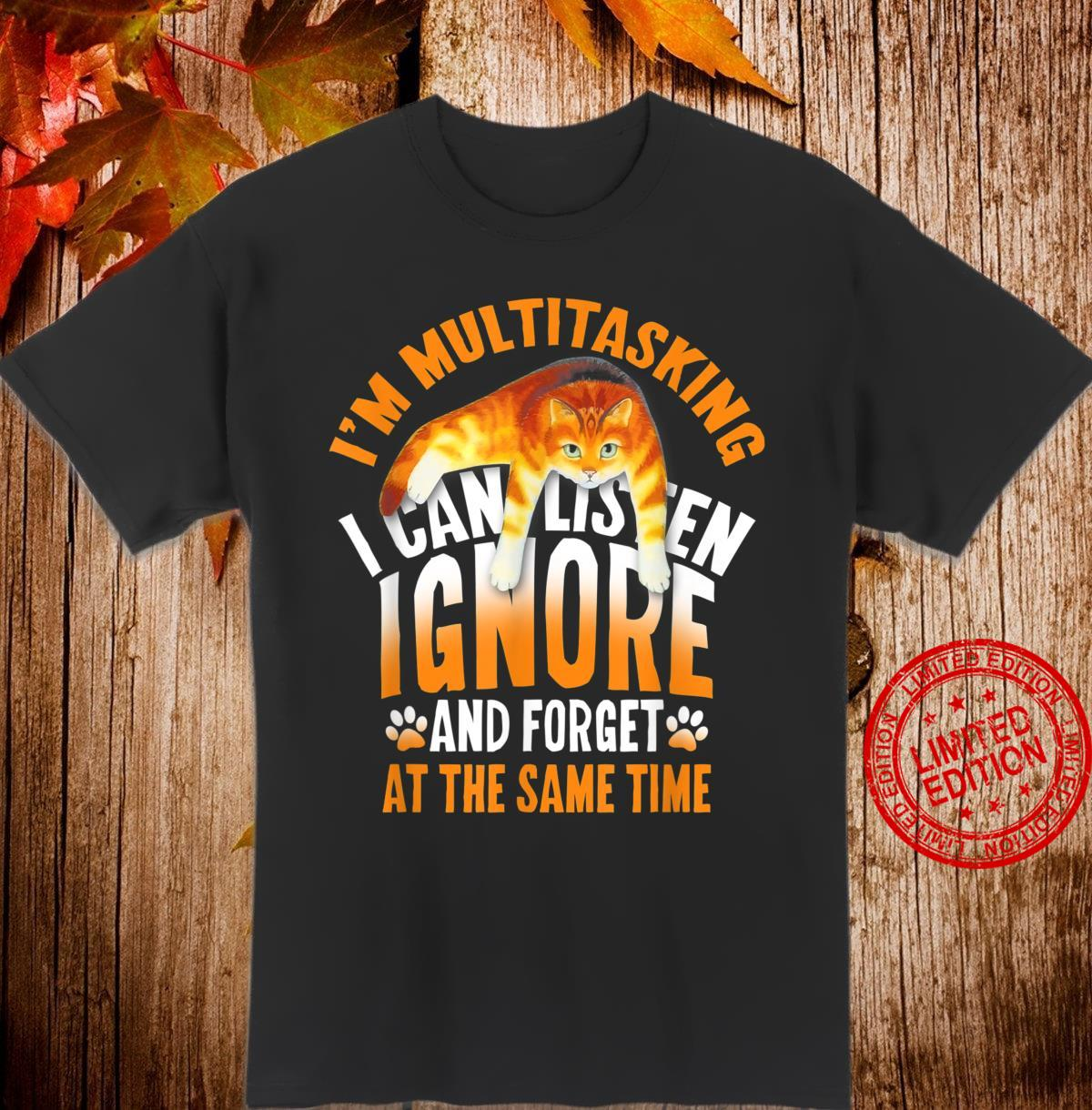 I'M MULTITASKING I CAN LISTEN IGNORE FORGET THE SAME TIME Shirt