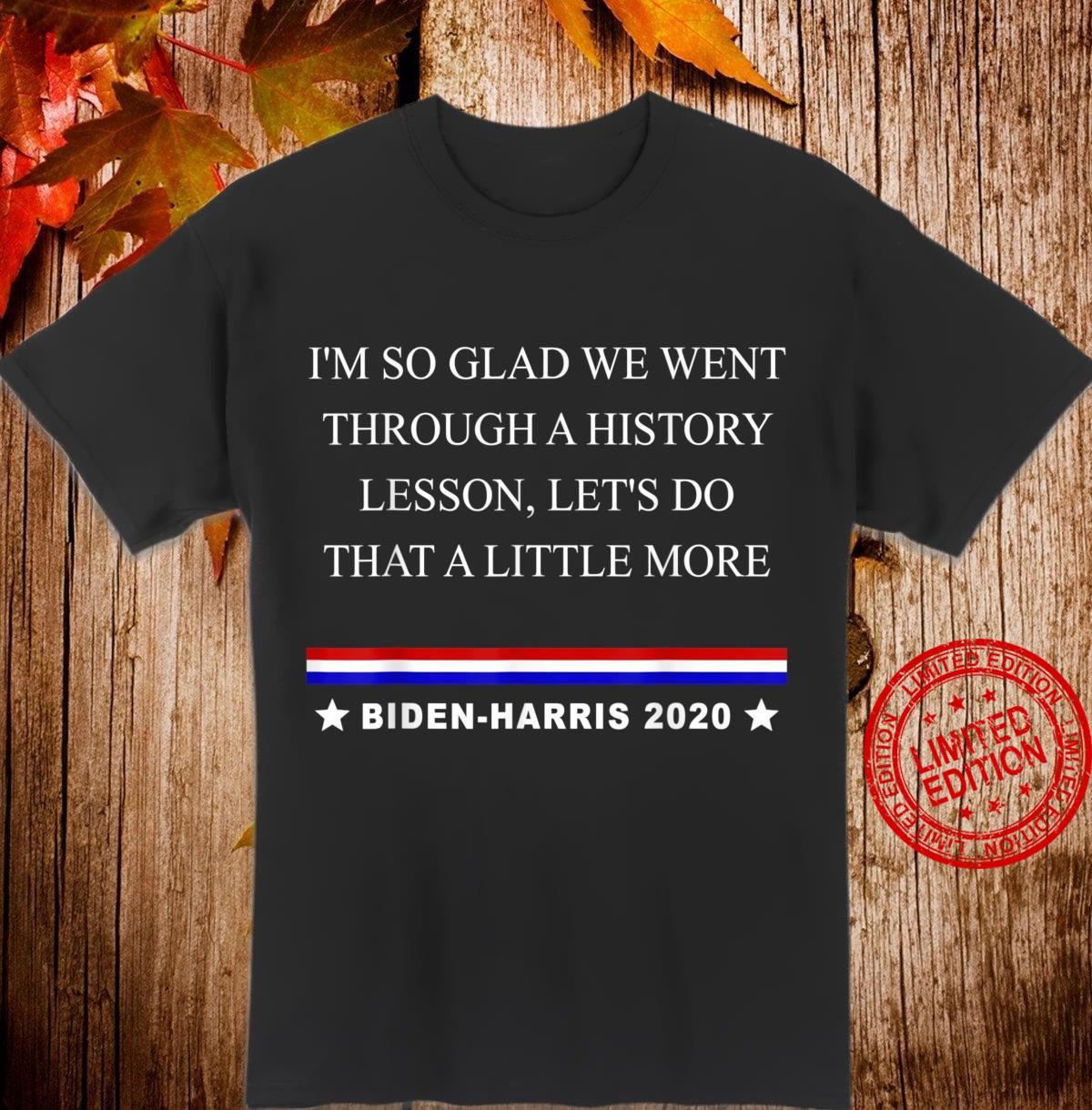 I'M SO GLAD WE WENT THROUGH A HISTORY LESSON DO LITTLE MORE Shirt
