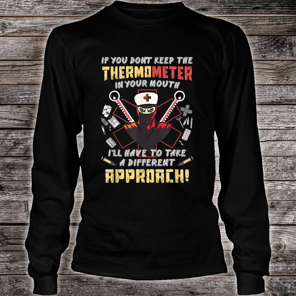 If you don't keep the thermometer in your mouth nurse Shirt Long sleeved