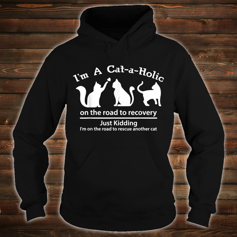 I'm A CataHolic On The Road To Recovery Justding Shirt hoodie