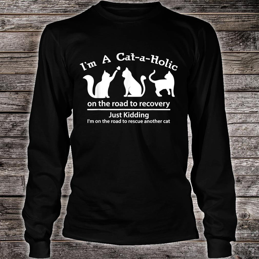 I'm A CataHolic On The Road To Recovery Justding Shirt Long sleeved