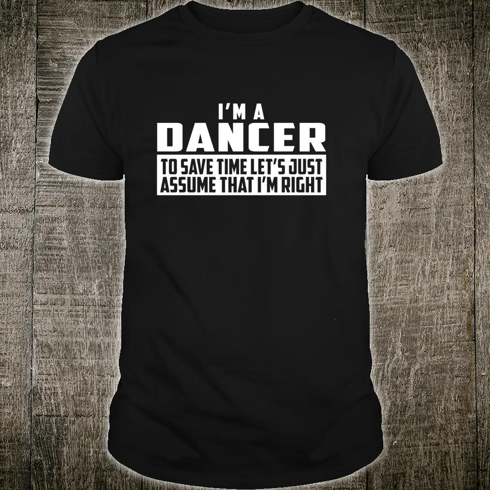 I'm A Dancer To Save Time Let's Just Assume That I'm Right Shirt
