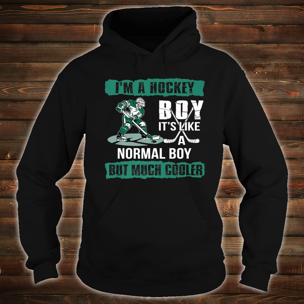 I'm A Hockey Boy It's Like A Normal Boy But Much Cooler Shirt hoodie