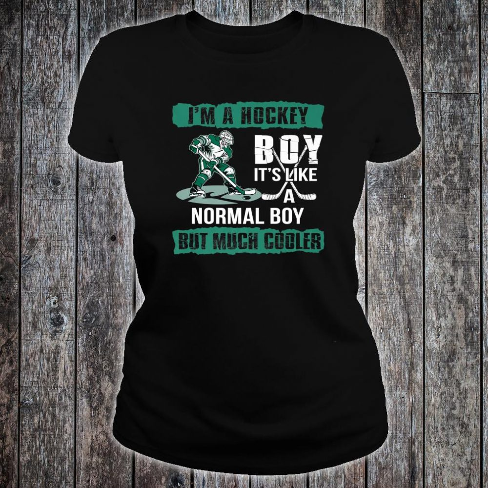 I'm A Hockey Boy It's Like A Normal Boy But Much Cooler Shirt ladies tee