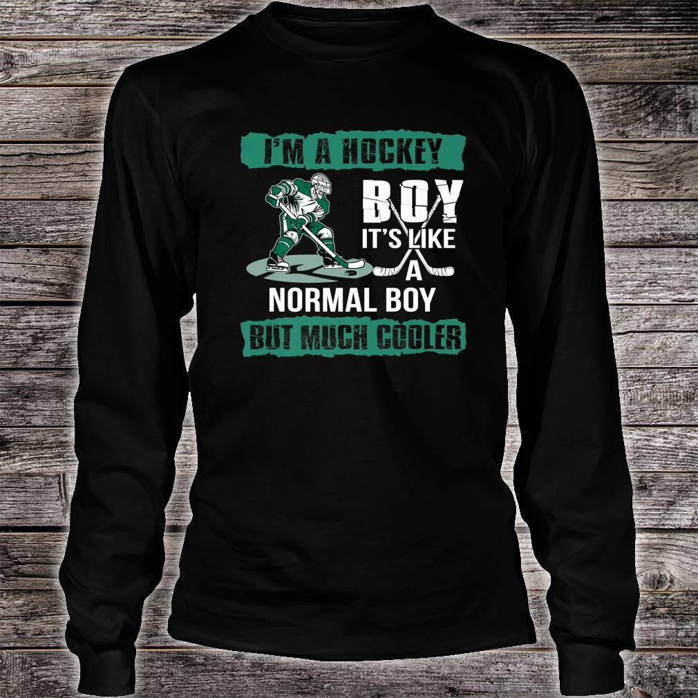 I'm A Hockey Boy It's Like A Normal Boy But Much Cooler Shirt long sleeved
