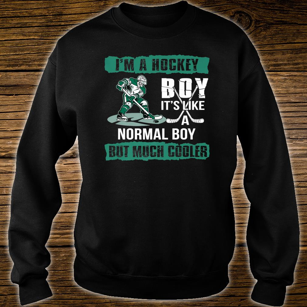 I'm A Hockey Boy It's Like A Normal Boy But Much Cooler Shirt sweater