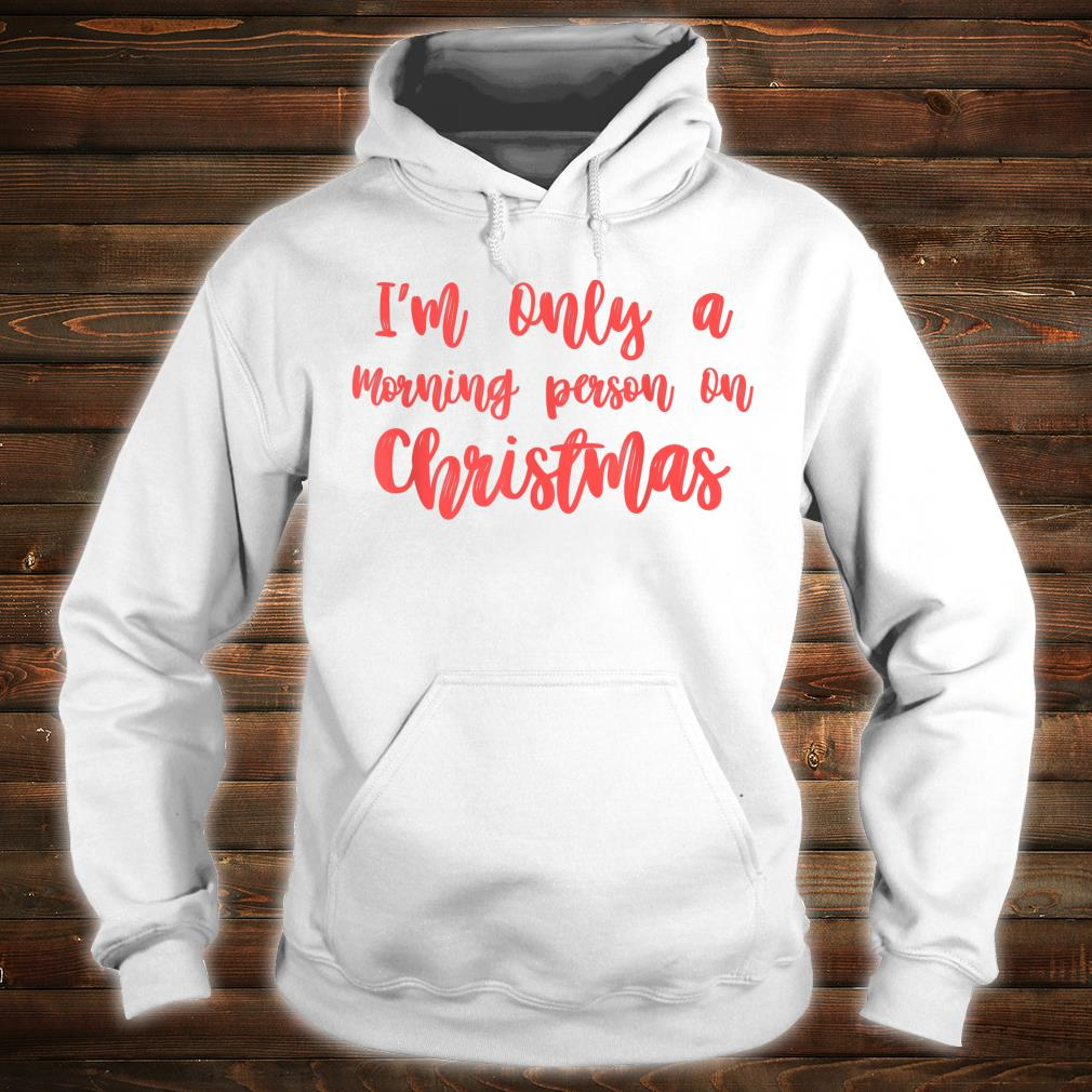 I'm Only A Morning Person On Christmas Shirt hoodie