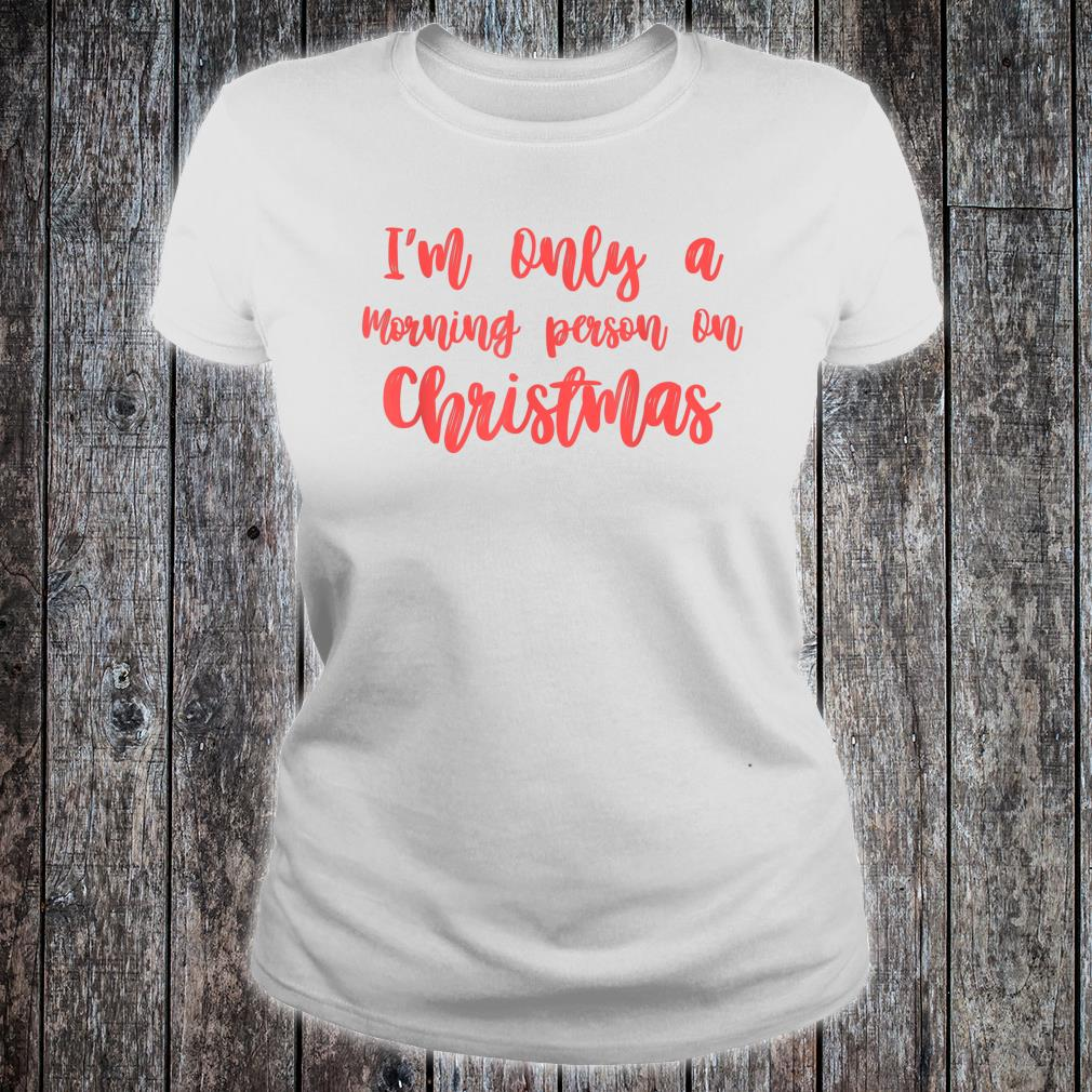 I'm Only A Morning Person On Christmas Shirt ladies tee
