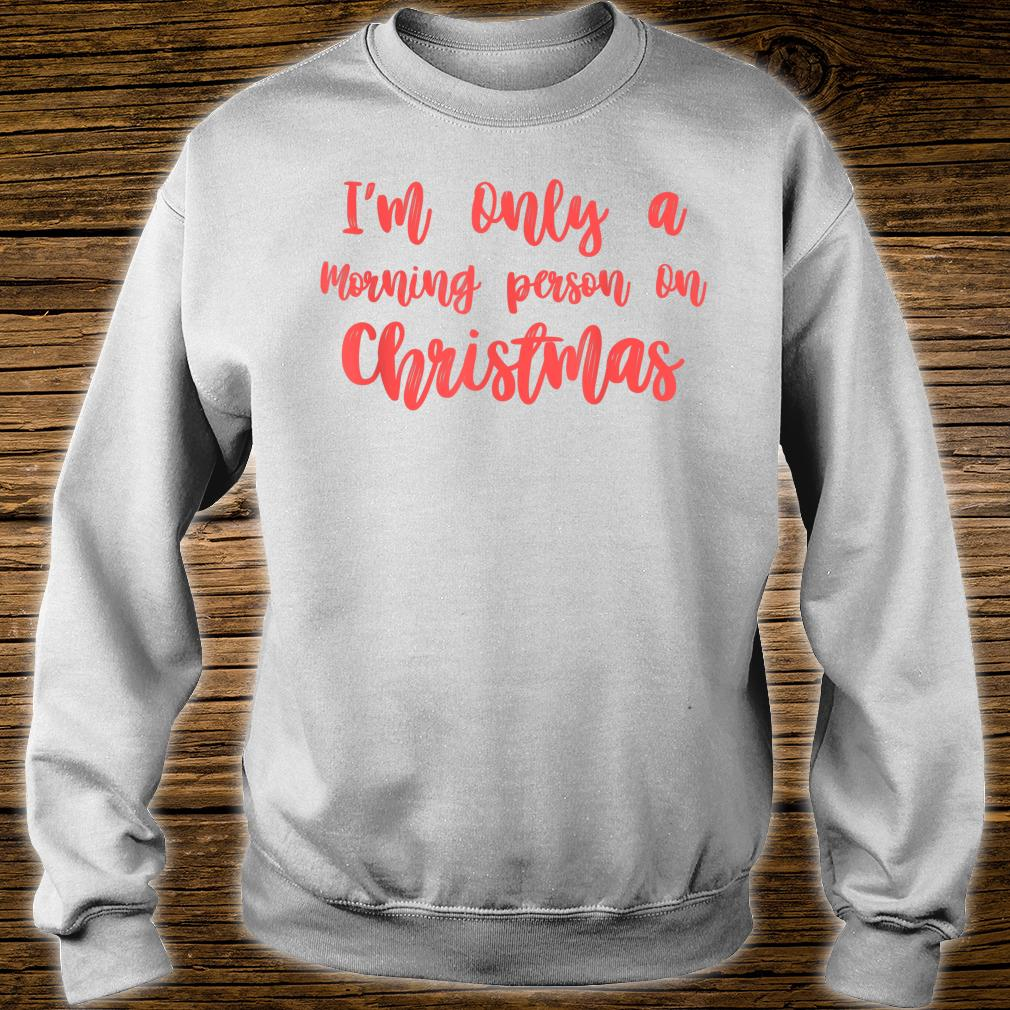 I'm Only A Morning Person On Christmas Shirt sweater