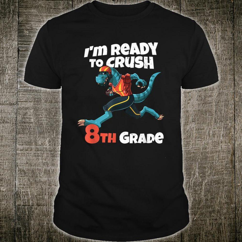 I'm Ready To Crush 8th Grade Dinosaur Football Player Dino Shirt