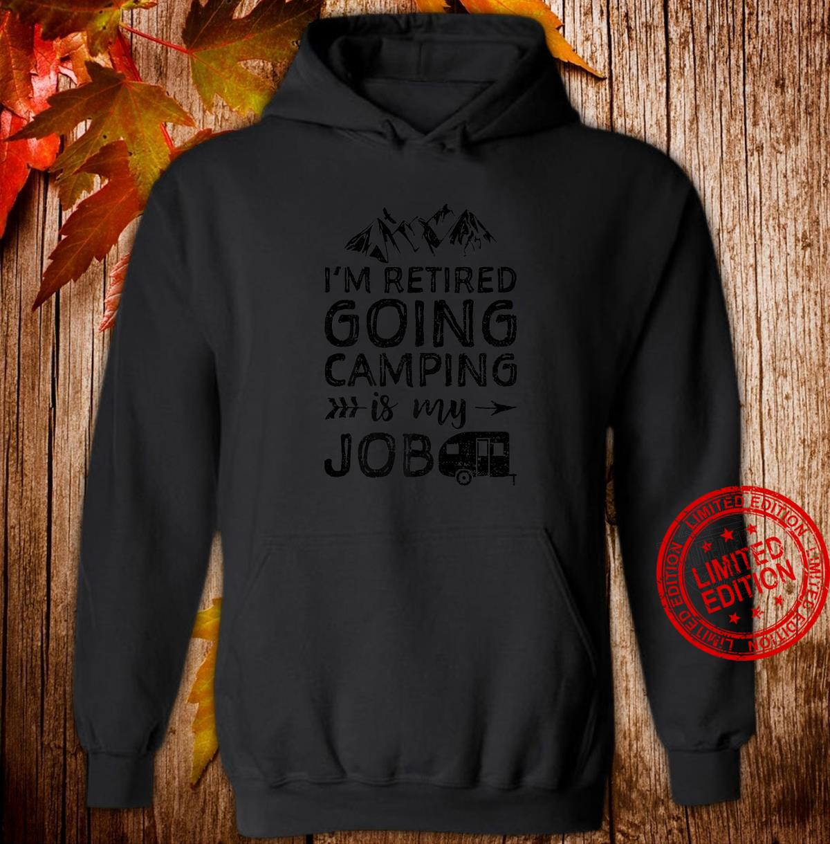I'm Retired Going Camping Is My Job Retirement Shirt hoodie