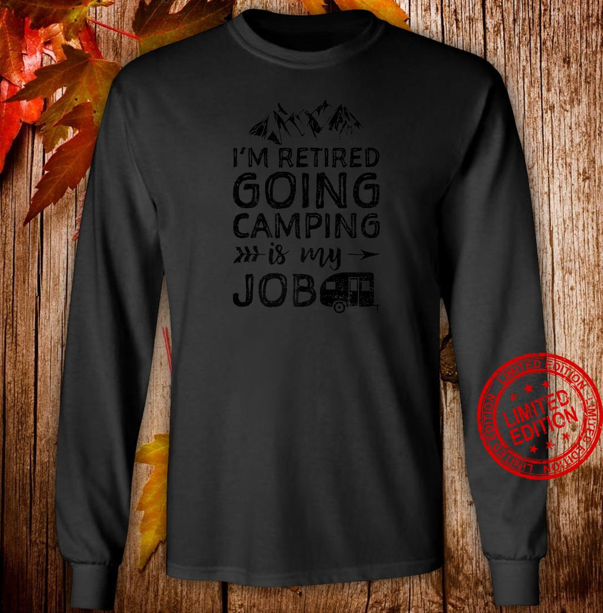 I'm Retired Going Camping Is My Job Retirement Shirt long sleeved