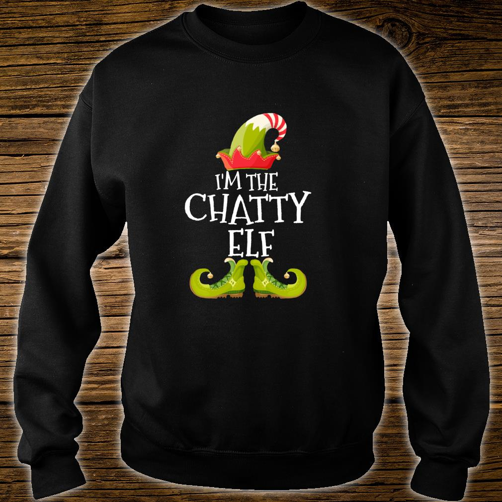 I'm The Chatty Elf Matching Family Group Christmas Shirt sweater