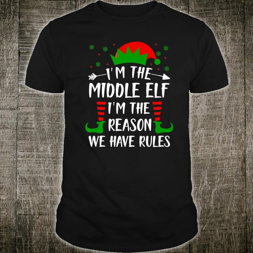 I'm The Middle Elf I'm The Reason We Have Rules Shirt