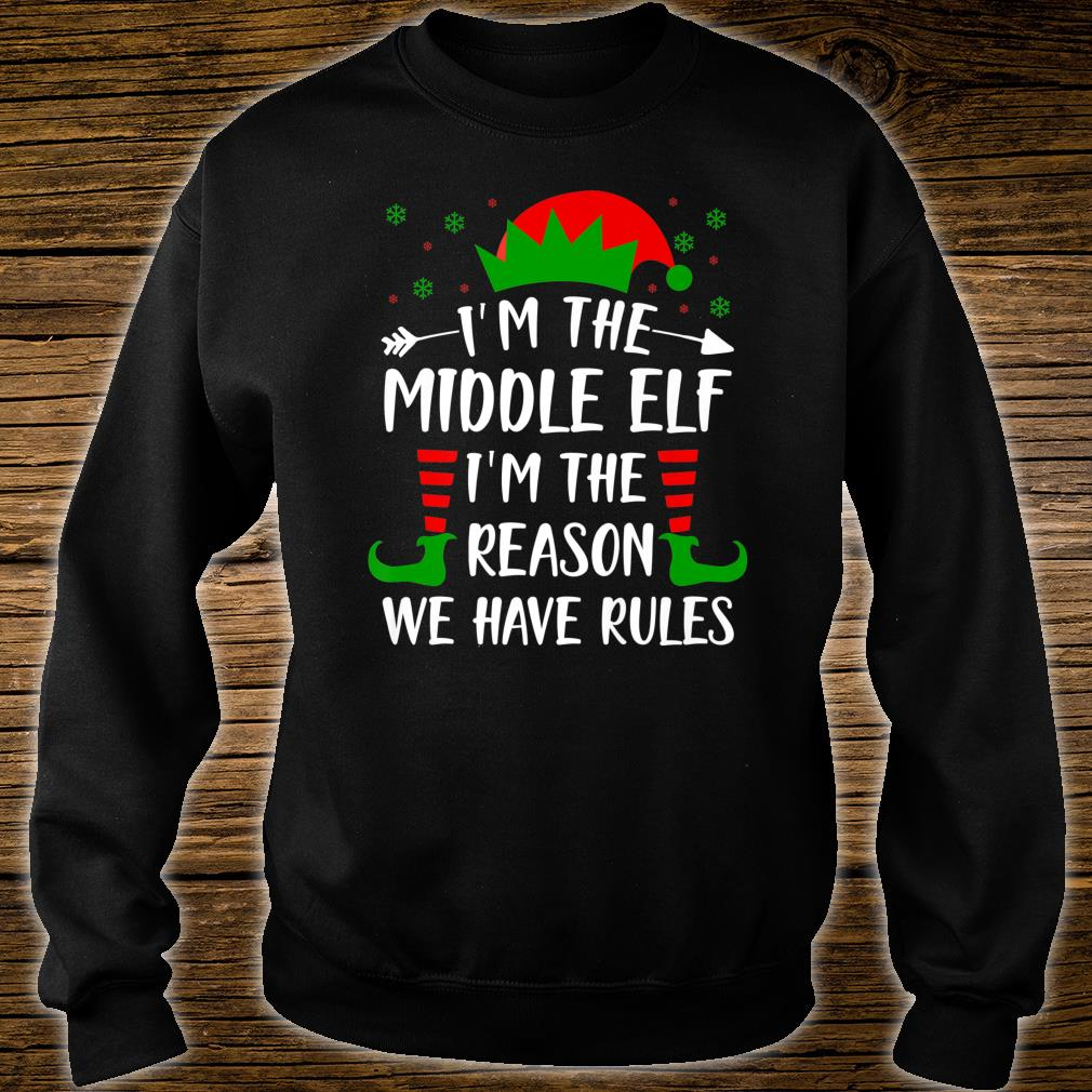 I'm The Middle Elf I'm The Reason We Have Rules Shirt sweater