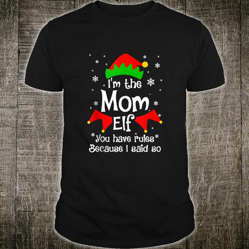 I'm The Mom Elf You Have Rules Because I Said So Shirt