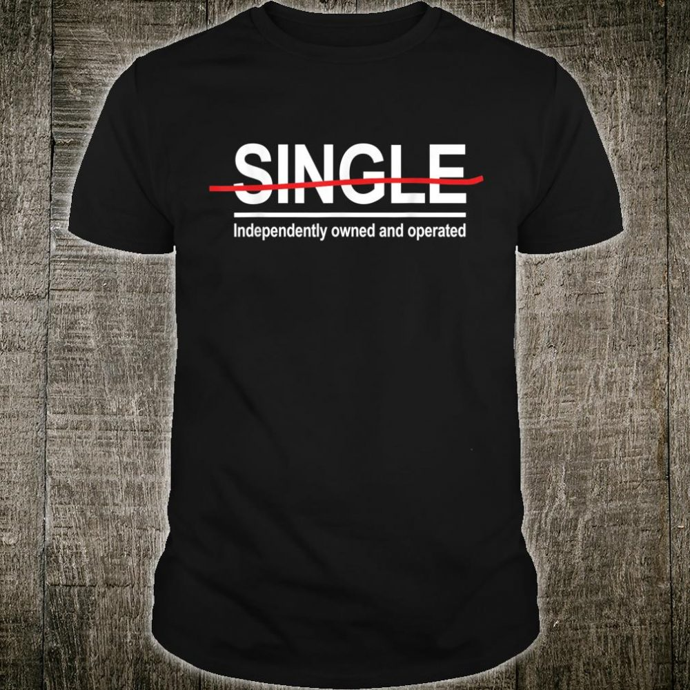 I'm not single, independently owned and operated Shirt
