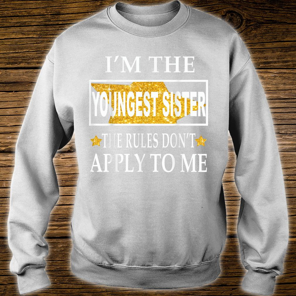 I'm the youngest sister the rules don't apply to me Shirt sweater