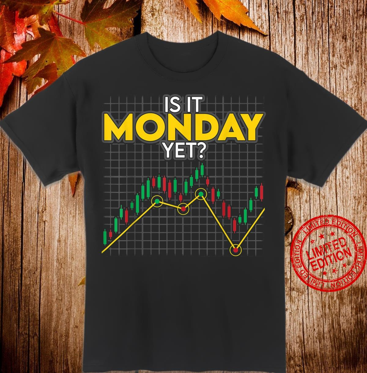 Is It Monday Yet Stock Market Trading & Investing Shirt