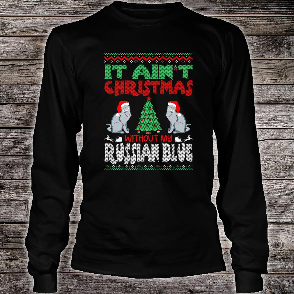 It Aint Christmas Without My Russian Blue Pets Shirt Long sleeved