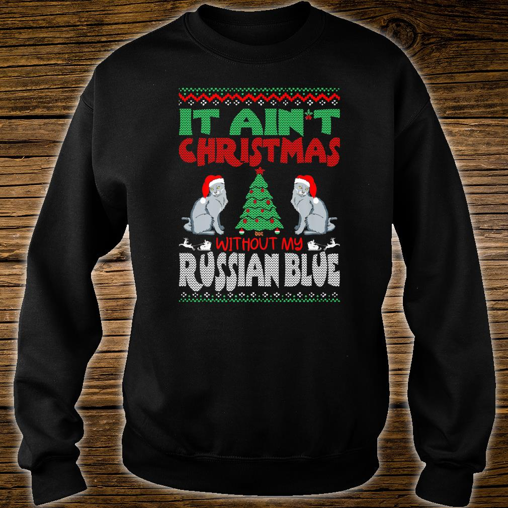 It Aint Christmas Without My Russian Blue Pets Shirt sweater