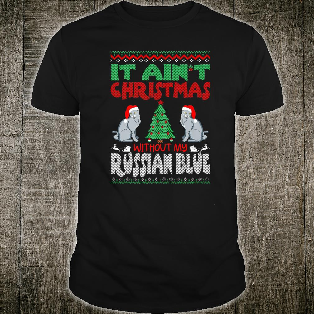 It Aint Christmas Without My Russian Blue Pets Shirt