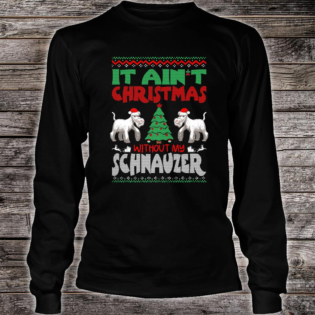 It Aint Christmas Without My Schnauzer Pets Shirt Long sleeved