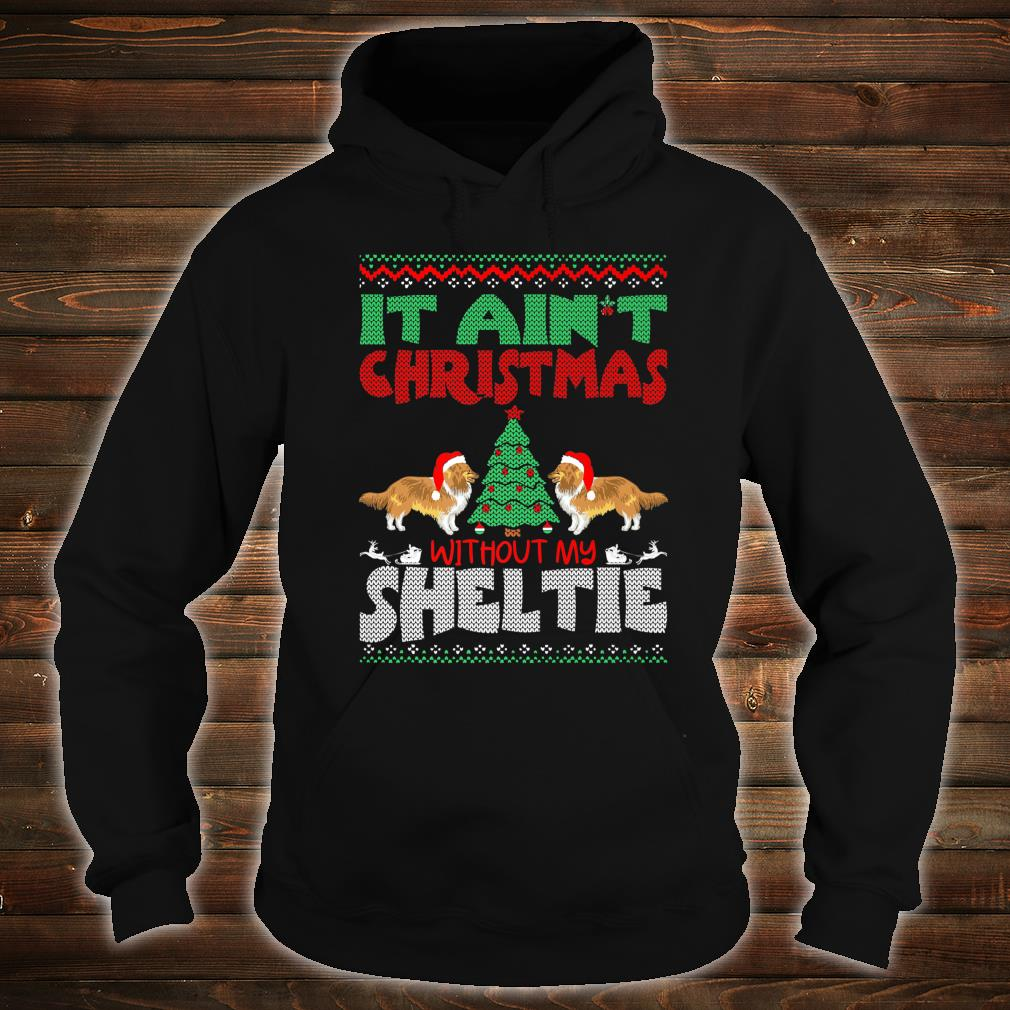 It Aint Christmas Without My Sheltie Pets Shirt hoodie