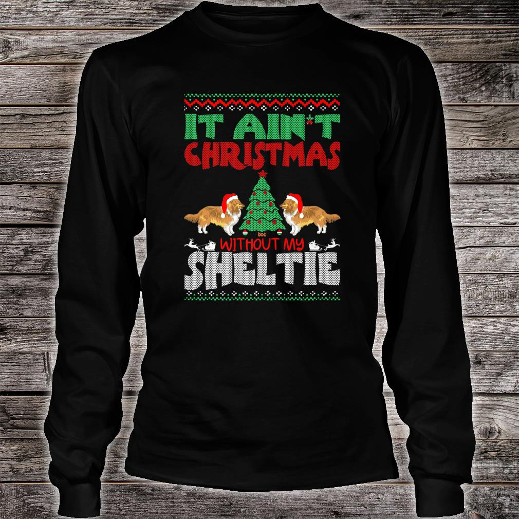 It Aint Christmas Without My Sheltie Pets Shirt Long sleeved