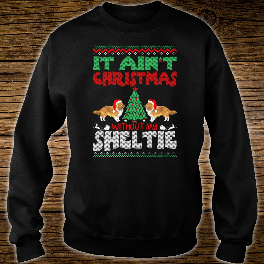 It Aint Christmas Without My Sheltie Pets Shirt sweater