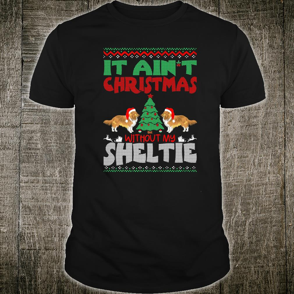 It Aint Christmas Without My Sheltie Pets Shirt
