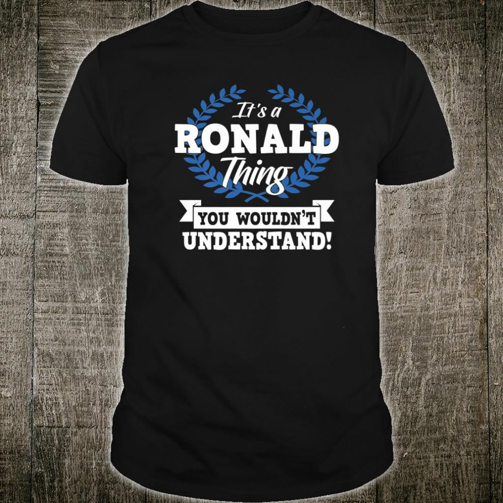 It's A Ronald Thing You Wouldn't Understand Name Shirt