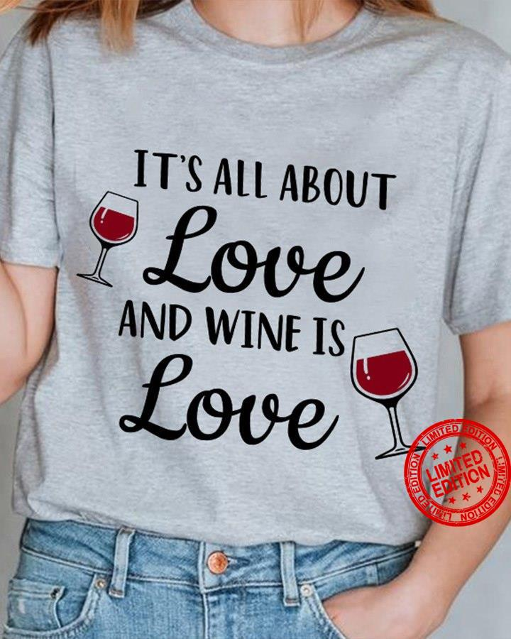 It's All About Love And Wine Is Love Shirt