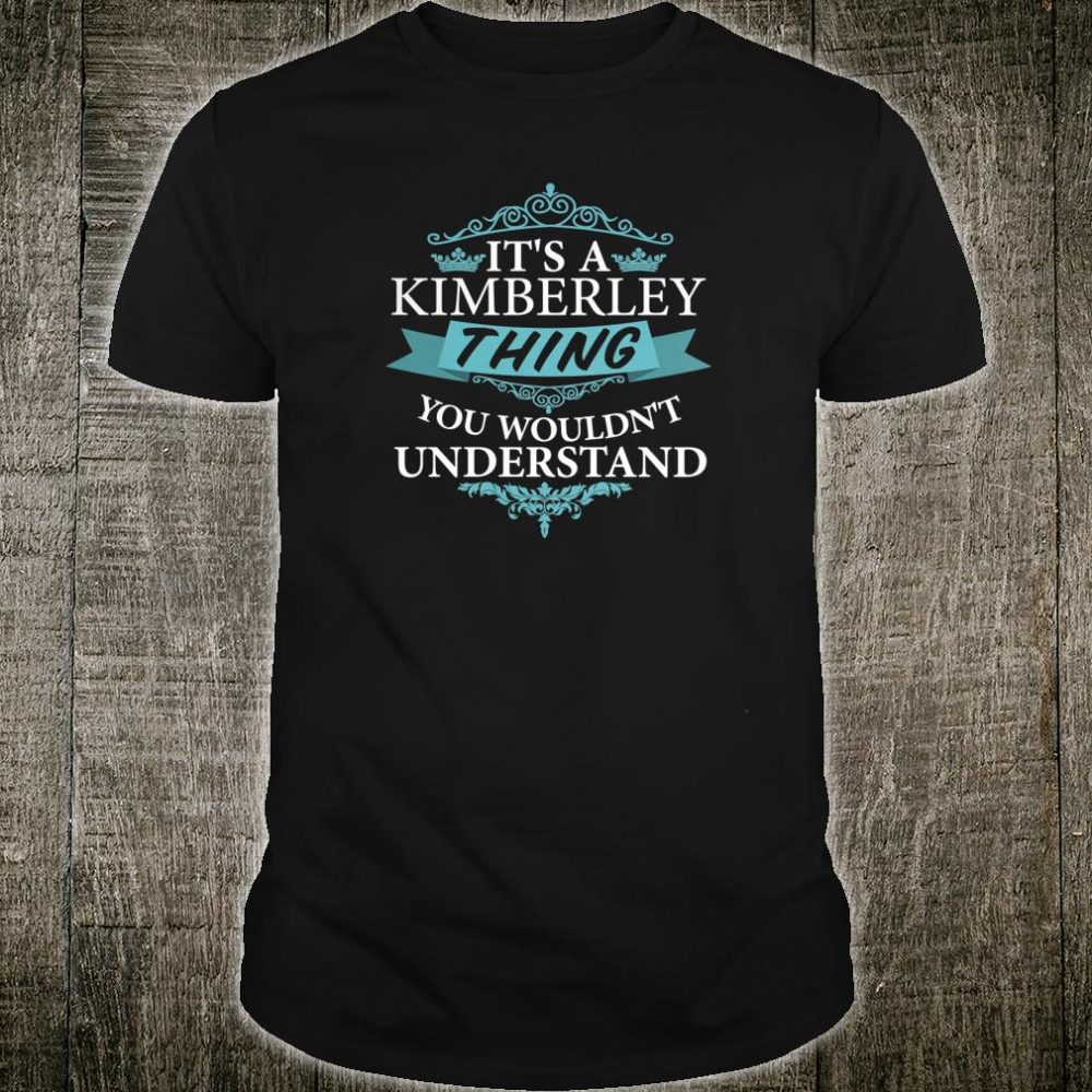 It's a KIMBERLEY thing you wouldn't Understand Shirt