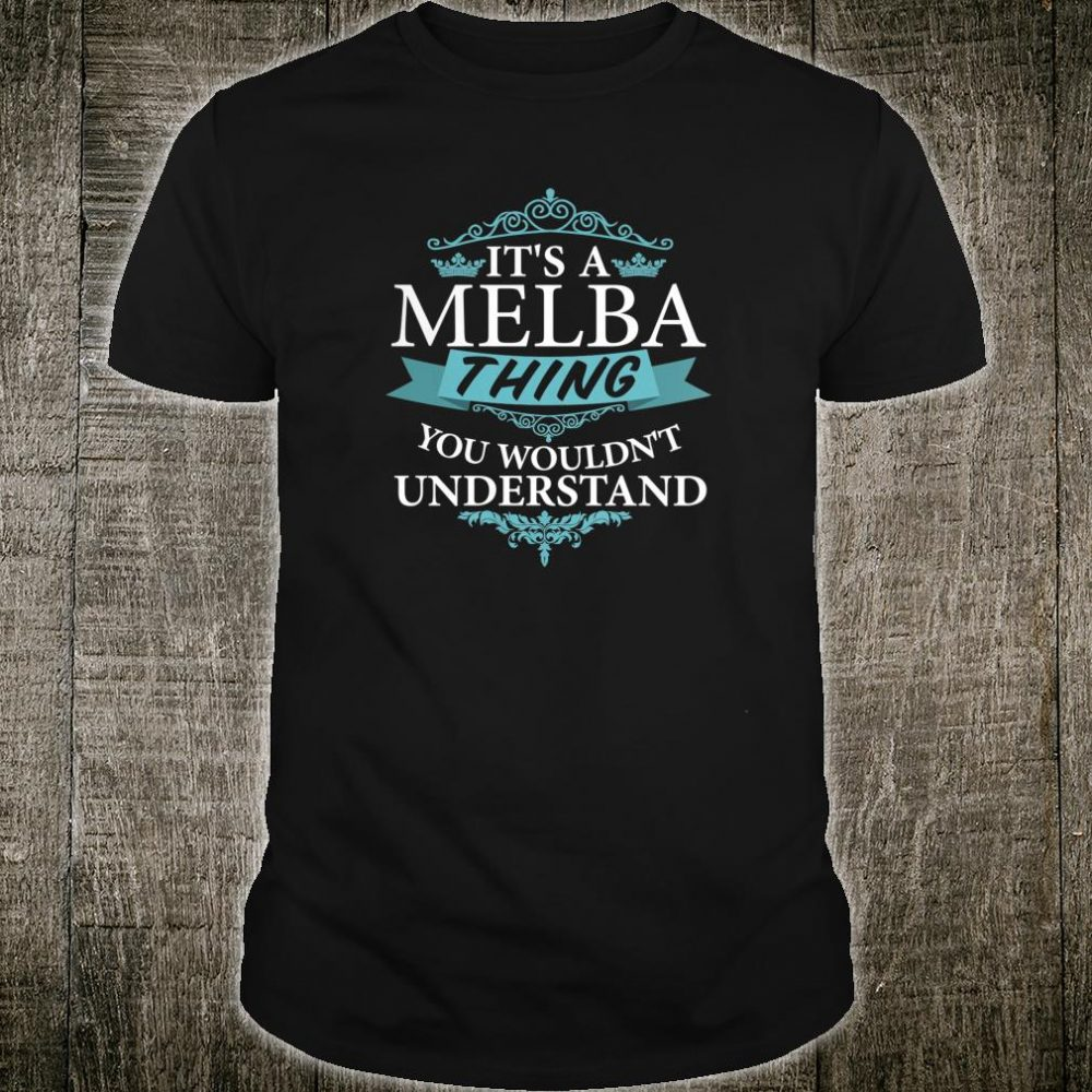 It's a MELBA thing you wouldn't Understand Shirt