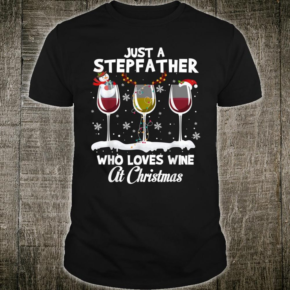 Just a Stepfather Who love Wine At Christmas Shirt
