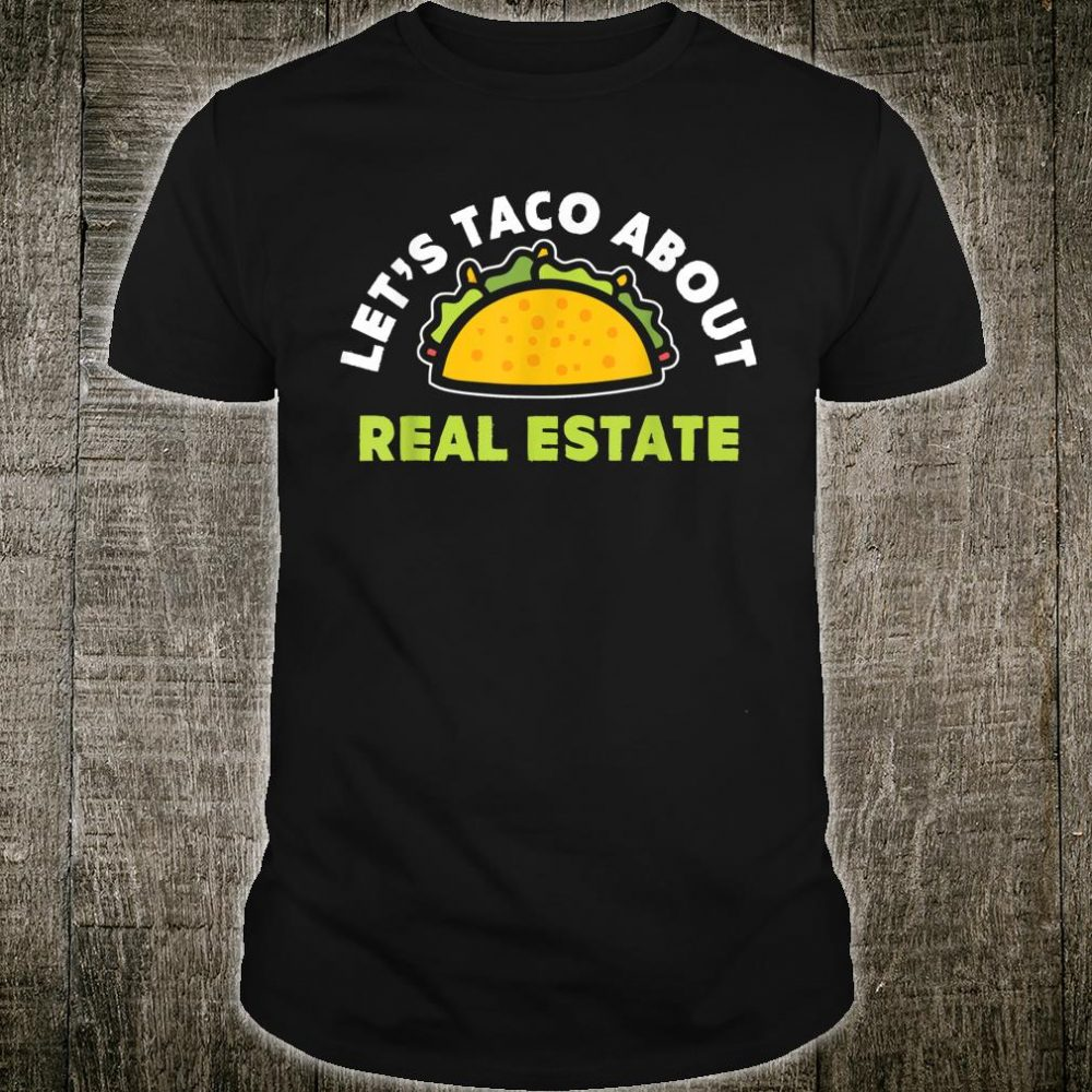 Let's Taco About Real Estate Realtor Love Tacos Shirt