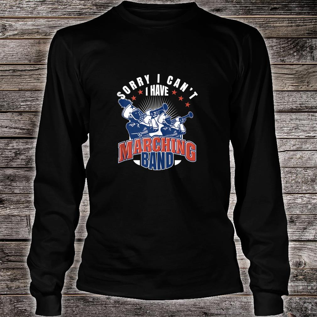Marching Band Quote print Sorry I cant I have Marching Band Shirt Long sleeved