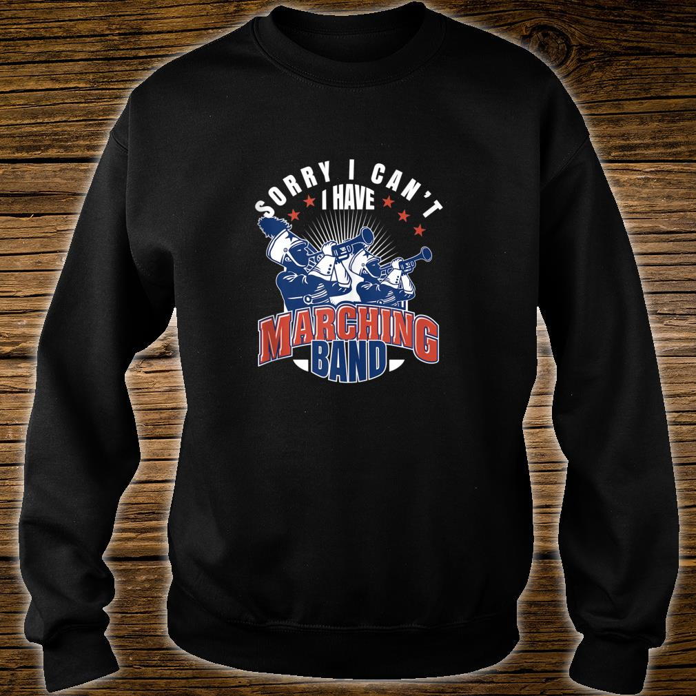 Marching Band Quote print Sorry I cant I have Marching Band Shirt sweater