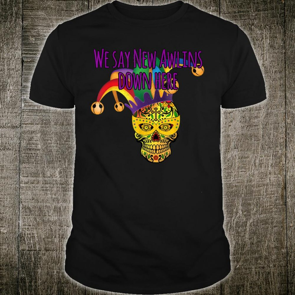 New Orleans Jester Skull We Say New Awlins Here Mardi Gras Shirt