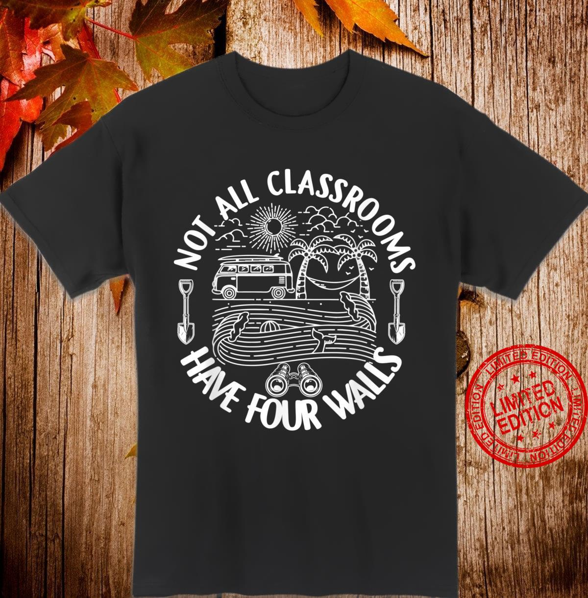 Not All Classroom Have Four Walls Homeschool Nature Shirt