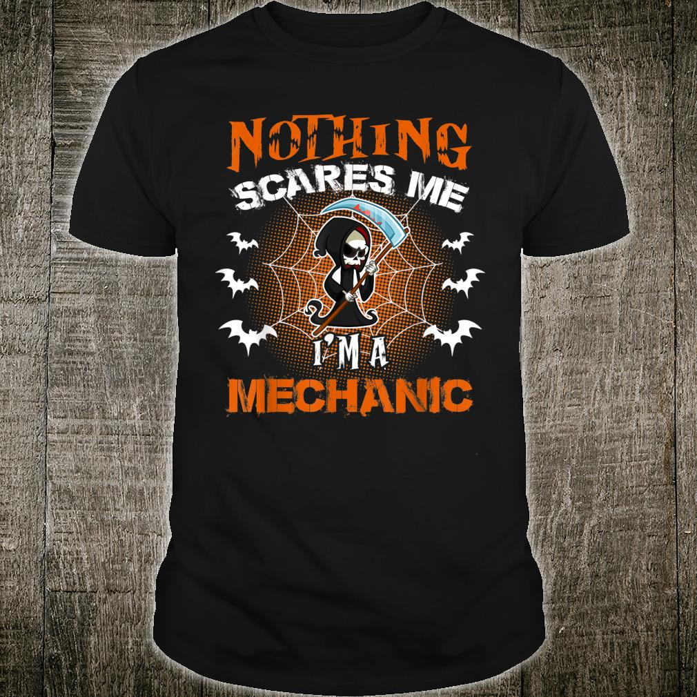 Nothing Scares Me I'm A Mechanic Halloween Shirt