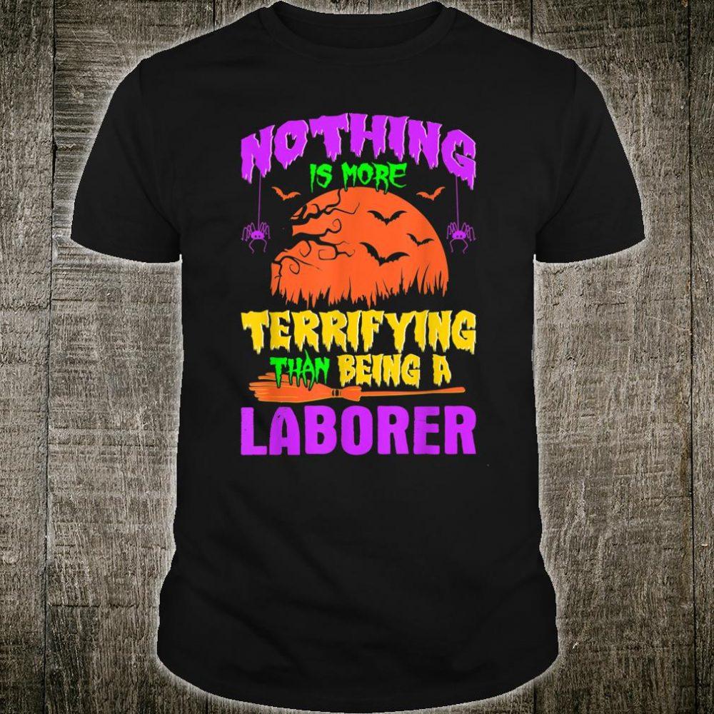 Nothing Terrifying Than Being Laborer Halloween Shirt