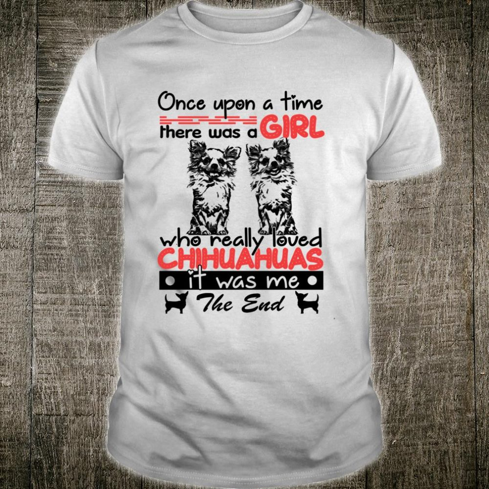 One upon a time there was a girl who really loved chihuahuas Shirt