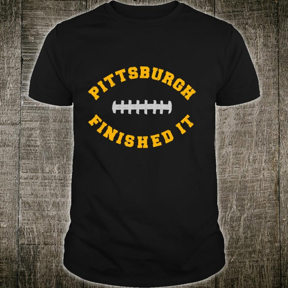 PittsburghFinishedIt Shirt