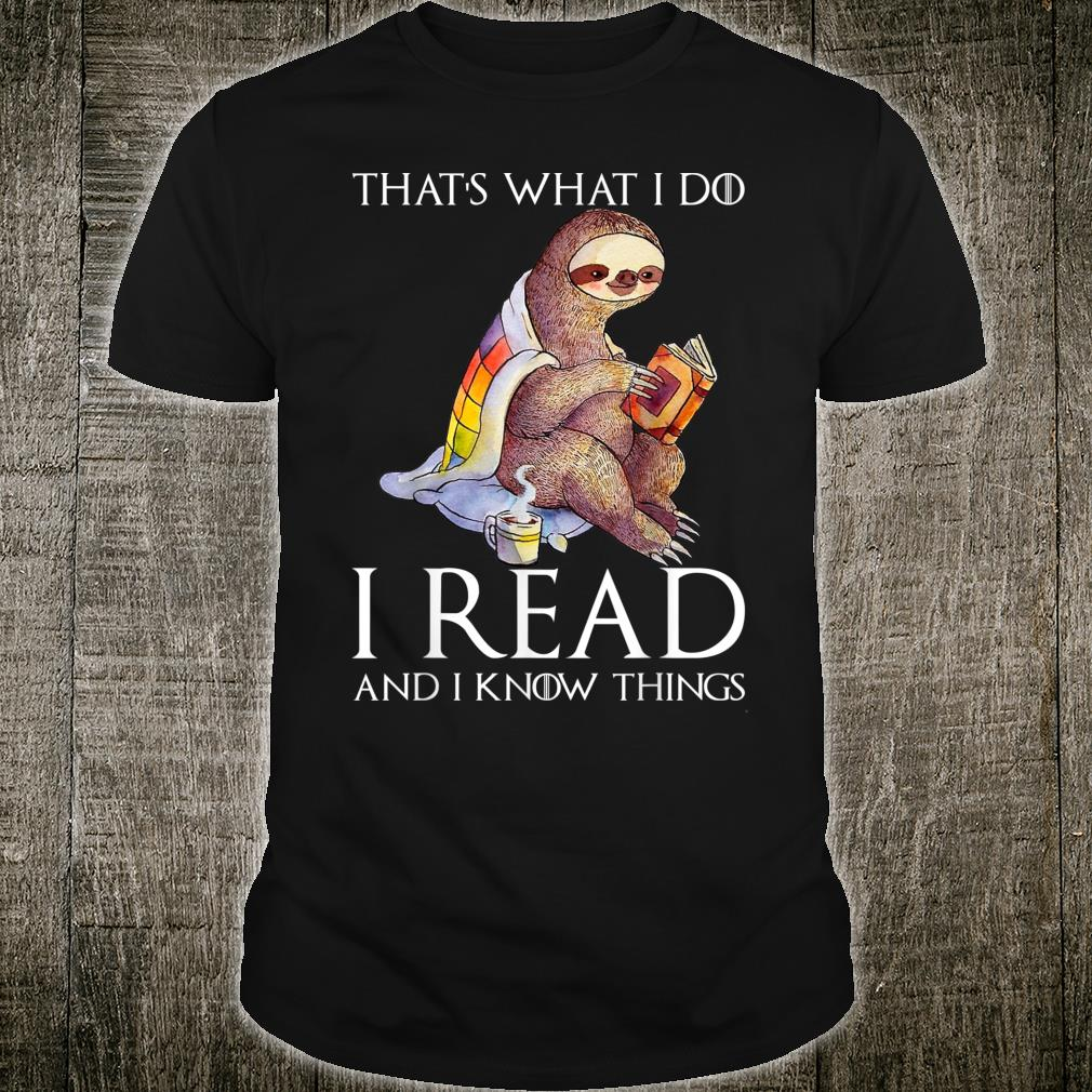 Sloth Shirt That's What I Do I Read And I Know Things Shirt
