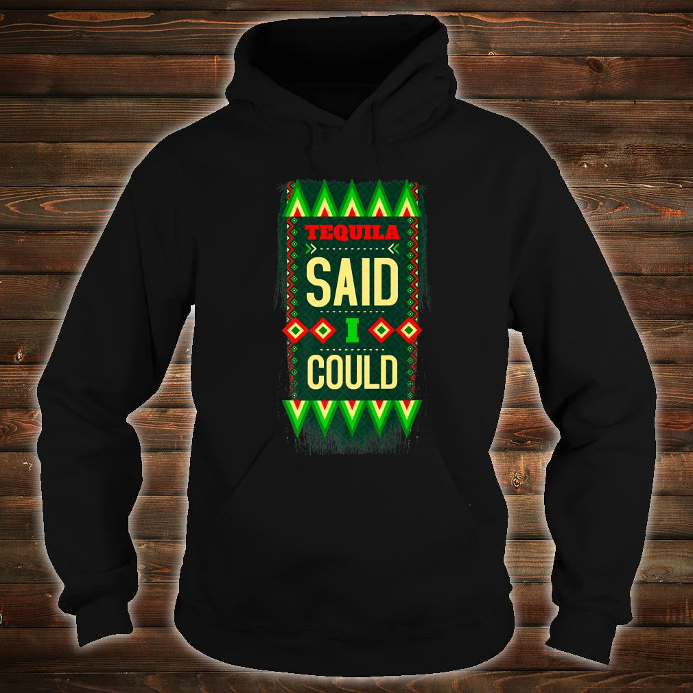 Tequila Said I Could Mexican Colors Joke Shirt hoodie