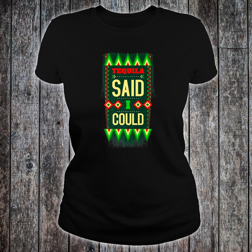 Tequila Said I Could Mexican Colors Joke Shirt ladies tee