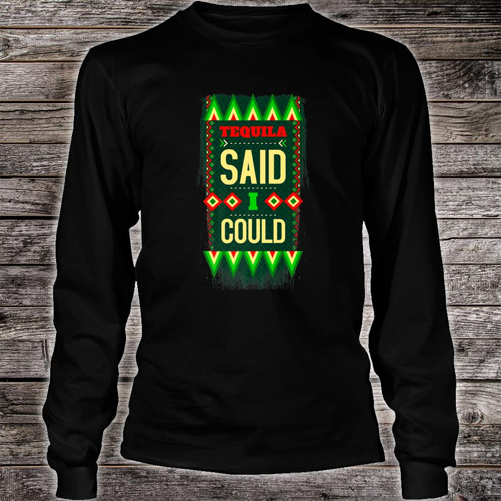 Tequila Said I Could Mexican Colors Joke Shirt Long sleeved